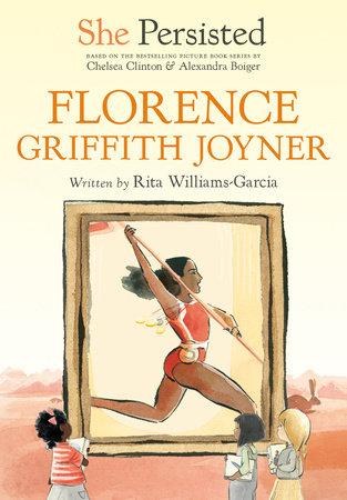 She Persisted: Florence Griffith Joyner by Rita Williams-Garcia, Chelsea  Clinton: 9780593115954 | PenguinRandomHouse.com: Books