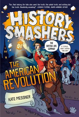 History Smashers: The American Revolution by Kate Messner: 9780593120460 |  PenguinRandomHouse.com: Books