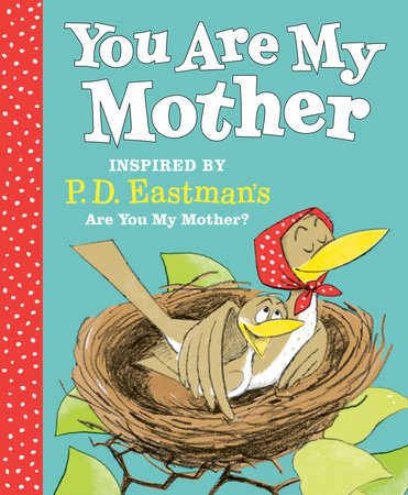 You Are My Mother Inspired By P D Eastman S Are You My Mother By P D Eastman 9780593121184 Penguinrandomhouse Com Books
