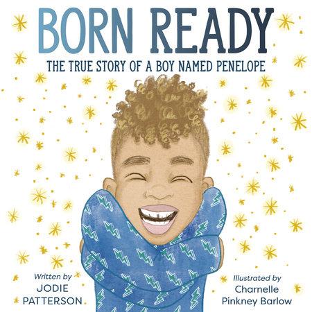 Born Ready by Jodie Patterson: 9780593123638 | PenguinRandomHouse.com: Books