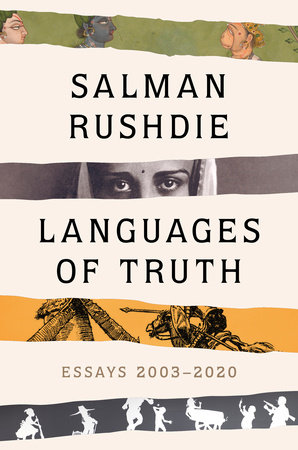 Languages of Truth by Salman Rushdie: 9780593133170 | PenguinRandomHouse.com: Books