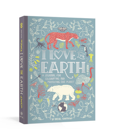 I Love the Earth by Rachel Ignotofsky