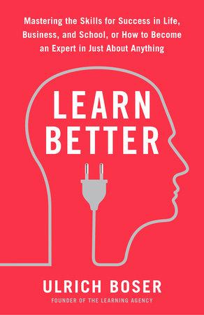 Learn Better by Ulrich Boser