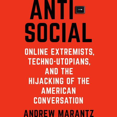 Antisocial by Andrew Marantz