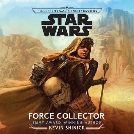 Journey To Star Wars The Rise Of Skywalker Force Collector By Kevin Shinick 9780593155516 Penguinrandomhouse Com Books