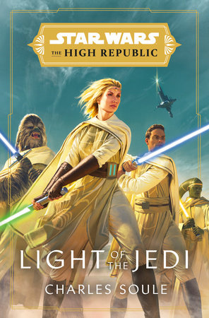 Star Wars Light Of The Jedi The High Republic By Charles Soule 9780593157718 Penguinrandomhouse Com Books