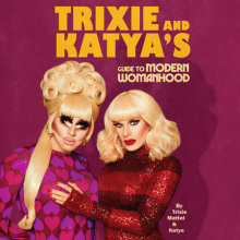 Trixie and Katya's Guide to Modern Womanhood Cover