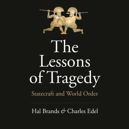 The Lessons of Tragedy by Hal Brands and Charles Edel