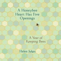 A Honeybee Heart Has Five Openings Cover