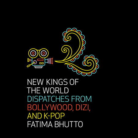 New Kings of the World by Fatima Bhutto