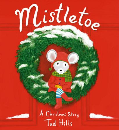 Mistletoe By Tad Hills 9780593174425 Penguinrandomhouse Com Books
