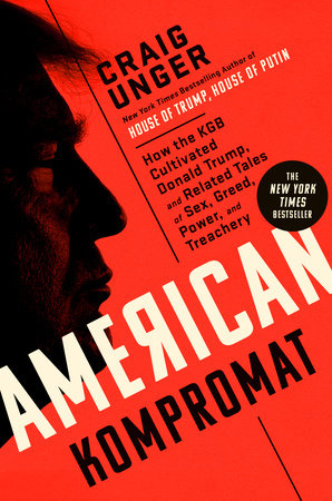 American Kompromat by Craig Unger: 9780593182536 | PenguinRandomHouse.com: Books
