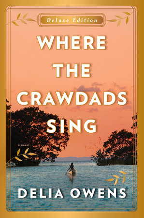 Where The Crawdads Sing Deluxe Edition By Delia Owens 9780593187982 Penguinrandomhouse Com Books