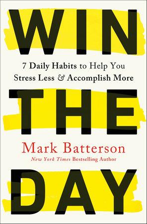 Win the Day by Mark Batterson: 9780593192764 | PenguinRandomHouse.com: Books