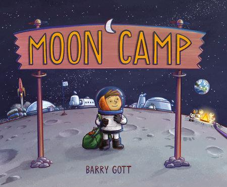 Moon Camp by Barry Gott: 9780593202678 | PenguinRandomHouse.com: Books