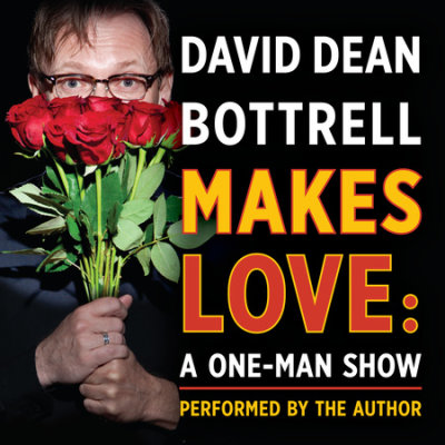 David Dean Bottrell Makes Love: A One-Man Show cover