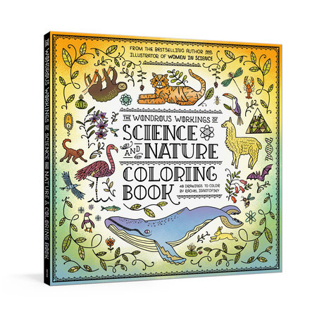 The Wondrous Workings Of Science And Nature Coloring Book By Rachel  Ignotofsky: 9780593233146 PenguinRandomHouse.com: Books