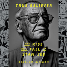 True Believer: The Rise and Fall of Stan Lee Cover