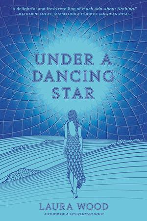 Under a Dancing Star by Laura Wood: 9780593309575 | PenguinRandomHouse.com:  Books