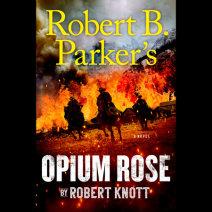 Robert B. Parker's Opium Rose Cover