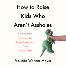 How to Raise Kids Who Aren't Assholes Cover