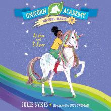 Unicorn Academy Nature Magic #4: Aisha and Silver Cover