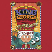 King George: What Was His Problem?: Everything Your Schoolbooks Didn't Tell You About the American Revolution Cover