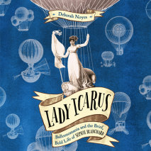 Lady Icarus: Balloonmania and the Brief, Bold Life of Sophie Blanchard Cover