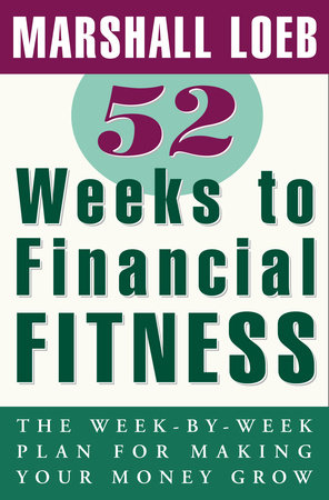 52 Weeks to Financial Fitness by Marshall Loeb
