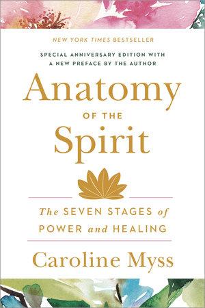 Anatomy Of The Spirit By Caroline Myss Penguinrandomhouse