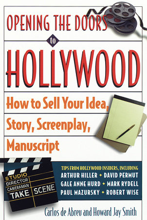 Opening the Doors to Hollywood by Carlos De Abreu and Howard J. Smith