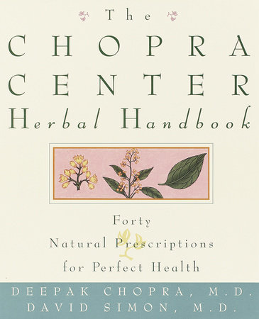 The Chopra Center Herbal Handbook by David Simon, M.D. and Deepak Chopra, M.D.