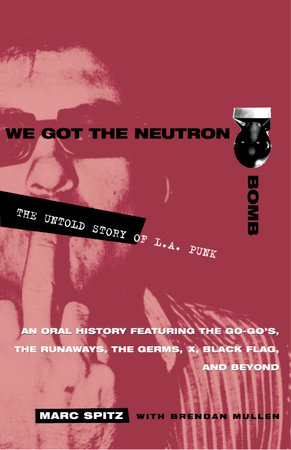 We Got the Neutron Bomb by Marc Spitz and Brendan Mullen