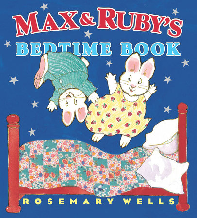 Max and Ruby's Bedtime Book by Rosemary Wells