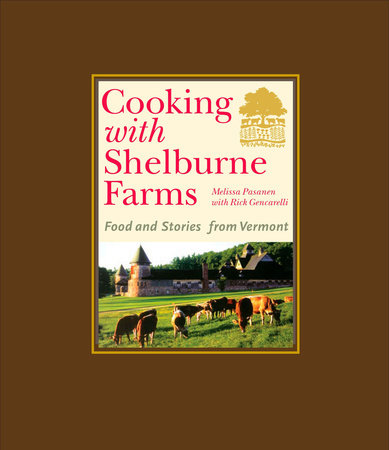 Cooking with Shelburne Farms by Shelburne Farms, Melissa Pasanen and Rick Gencarelli