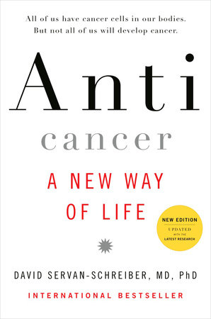 Anticancer by David Servan-Schreiber, MD, PhD