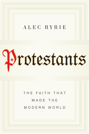 Protestants by Alec Ryrie