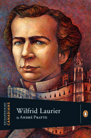Extraordinary Canadians Wilfrid Laurier by Andre Pratte