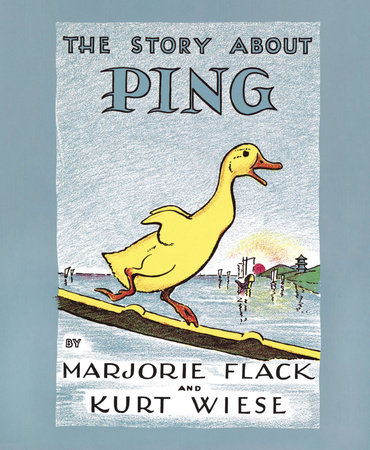 The Story about Ping by Marjorie Flack and Kurt Wiese