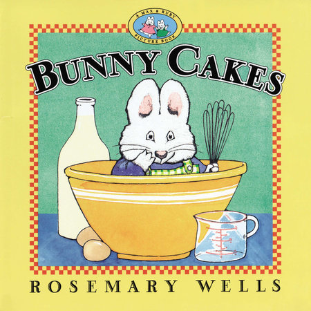 Bunny Cakes by Rosemary Wells