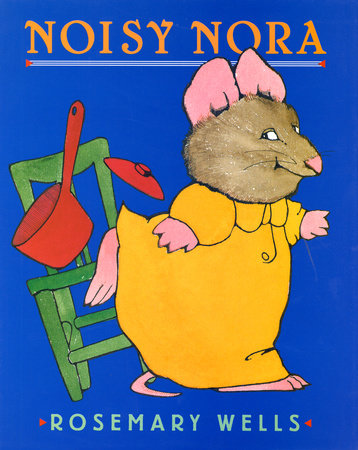 Noisy Nora by Rosemary Wells
