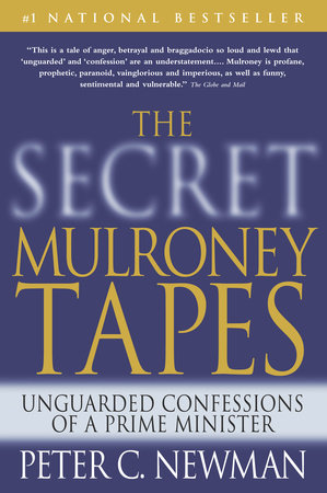 The Secret Mulroney Tapes by Peter C. Newman