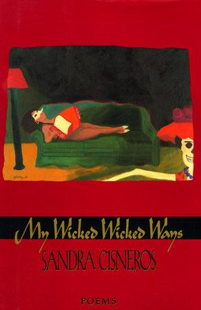 My Wicked Wicked Ways by Sandra Cisneros