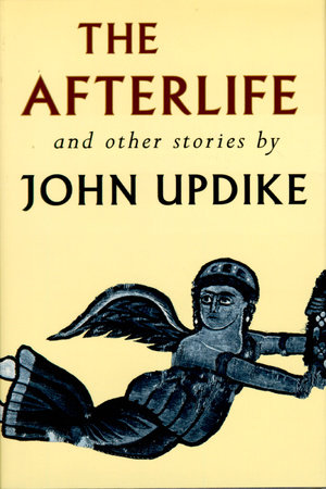The Afterlife and Other Stories by John Updike