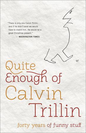 Quite Enough of Calvin Trillin by Calvin Trillin