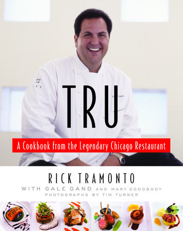 Tru by Rick Tramonto, Gale Gand and Mary Goodbody