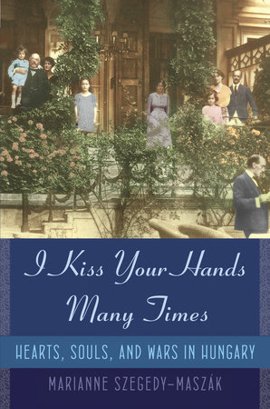 I Kiss Your Hands Many Times by Marianne Szegedy-Maszak