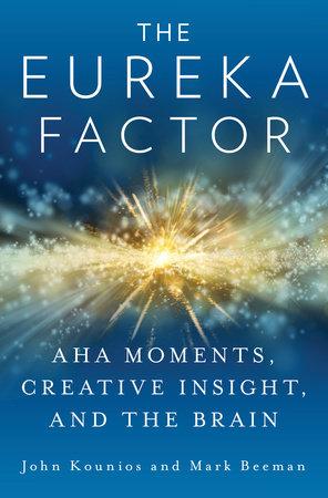 The Eureka Factor by John Kounios and Mark Beeman