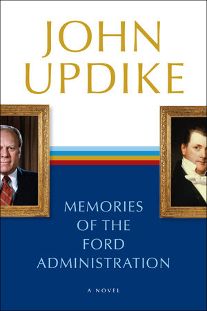 Memories of the Ford Administration by John Updike