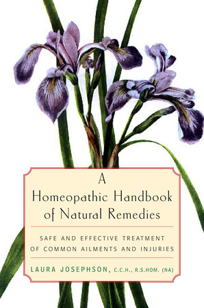A Homeopathic Handbook of Natural Remedies by Laura Josephson